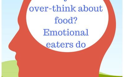 Emotional Eaters over-think about food. Do you?