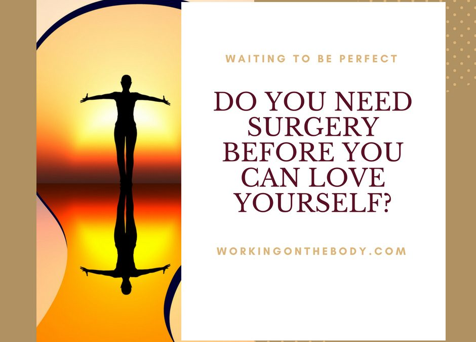 Do you need surgery to love yourself?