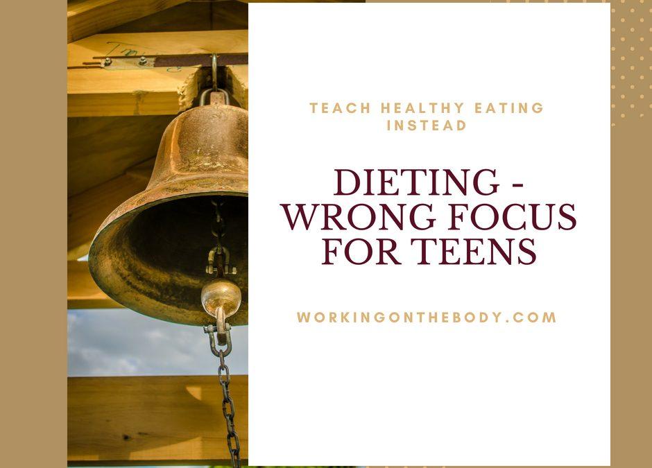 Teens: Is Dieting is the wrong focus?